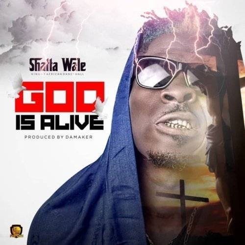 Shatta Wale - God Is Alive (Prod by Da Maker)